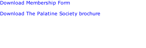 Download Membership Form  Download The Palatine Society brochure